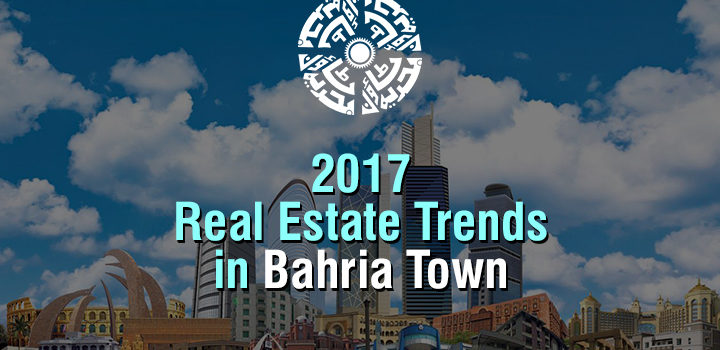 2017 Real Estate Trends in Bahria Town