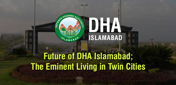 Future of DHA Islamabad; The Eminent Living in Twin Cities